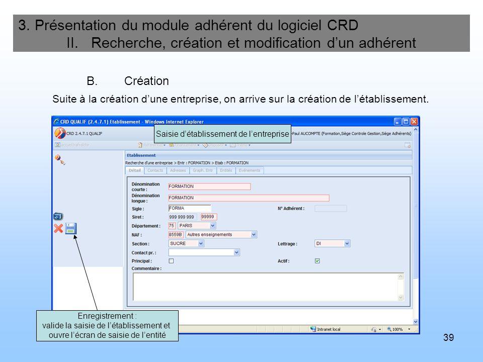 39 3. Présentation du module adhérent du logiciel CRD II. Recherche, création et modification dun adhérent B.Création Saisie détablissement de lentrep