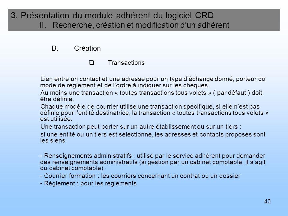 43 3. Présentation du module adhérent du logiciel CRD II. Recherche, création et modification dun adhérent B.Création Transactions Lien entre un conta