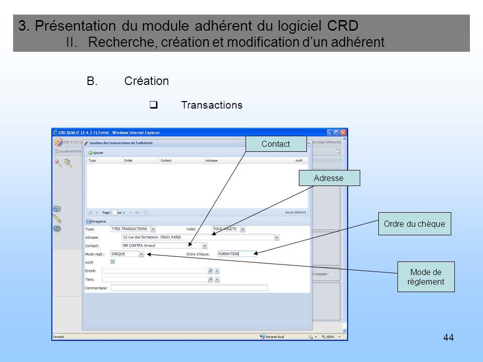 44 3. Présentation du module adhérent du logiciel CRD II. Recherche, création et modification dun adhérent B.Création Transactions Ordre du chèque Mod
