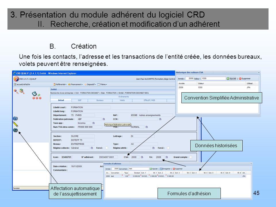 45 3. Présentation du module adhérent du logiciel CRD II. Recherche, création et modification dun adhérent B.Création Affectation automatique de lassu