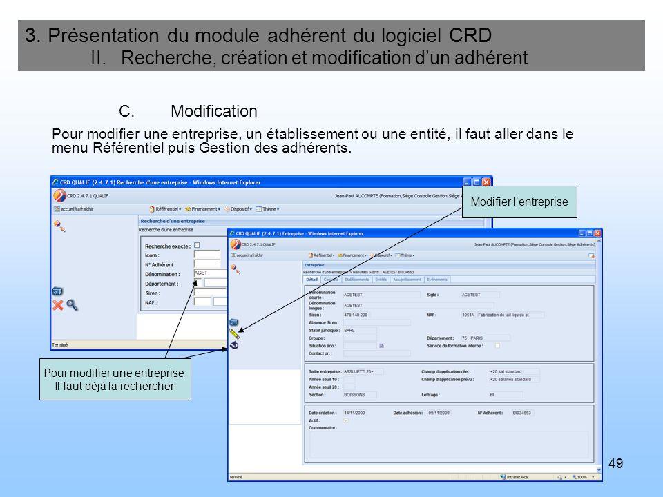 49 3. Présentation du module adhérent du logiciel CRD II. Recherche, création et modification dun adhérent C.Modification Pour modifier une entreprise