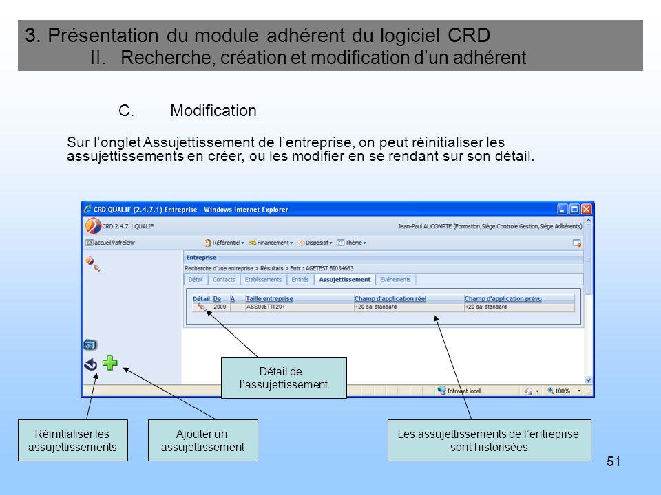 51 3. Présentation du module adhérent du logiciel CRD II. Recherche, création et modification dun adhérent C.Modification Les assujettissements de len