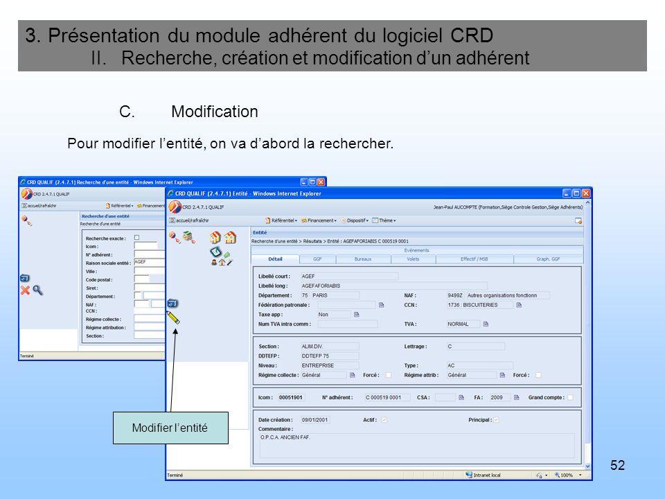 52 3. Présentation du module adhérent du logiciel CRD II. Recherche, création et modification dun adhérent C.Modification Pour modifier lentité, on va