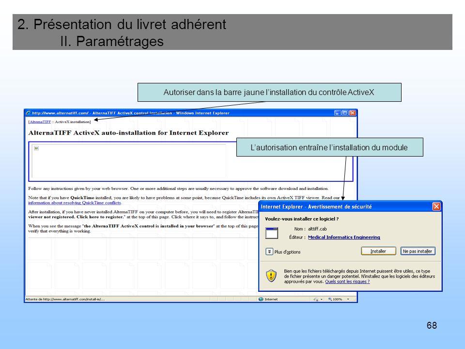 68 2. Présentation du livret adhérent II. Paramétrages Autoriser dans la barre jaune linstallation du contrôle ActiveX Lautorisation entraîne linstall