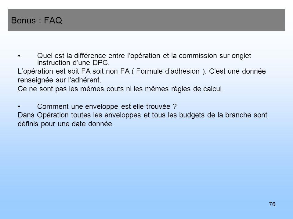 76 Bonus : FAQ Quel est la différence entre lopération et la commission sur onglet instruction dune DPC. Lopération est soit FA soit non FA ( Formule