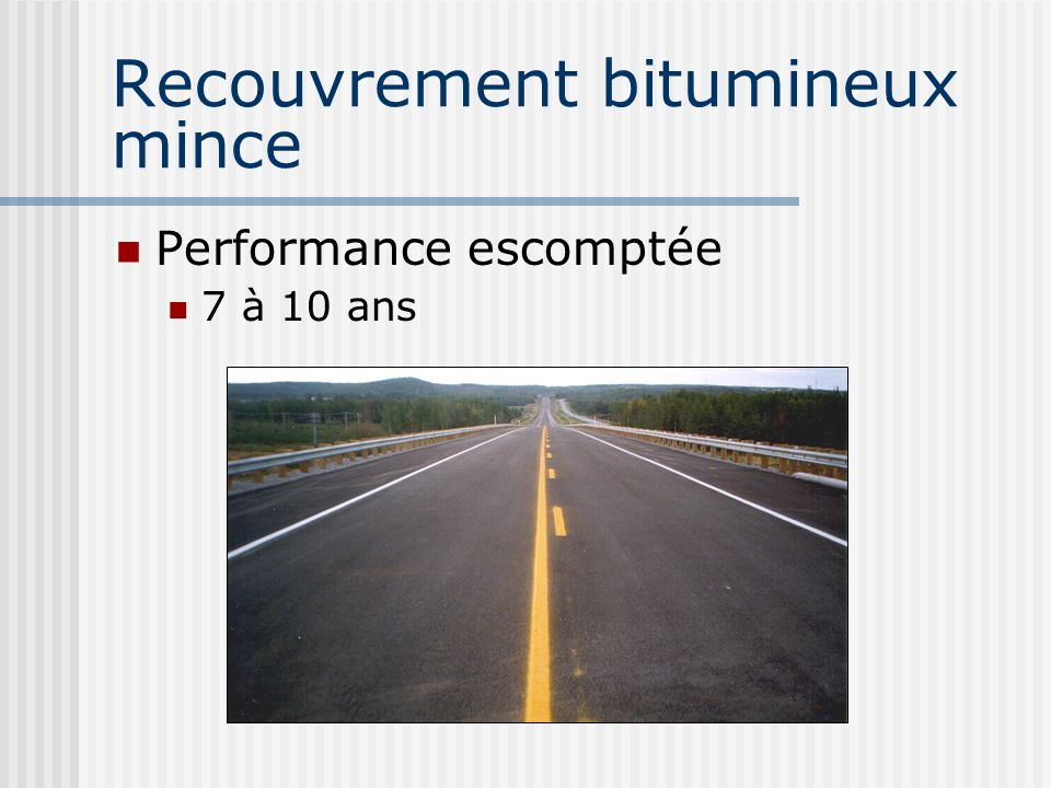 Recouvrement bitumineux mince Performance escomptée 7 à 10 ans