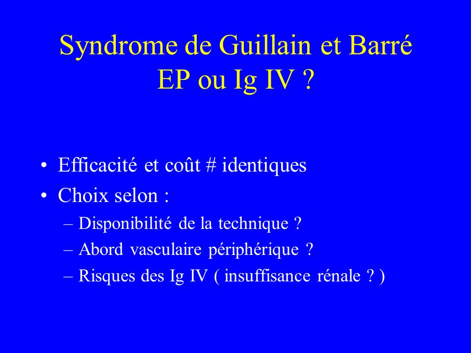 Syndrome de Guillain et Barré EP ou Ig IV .