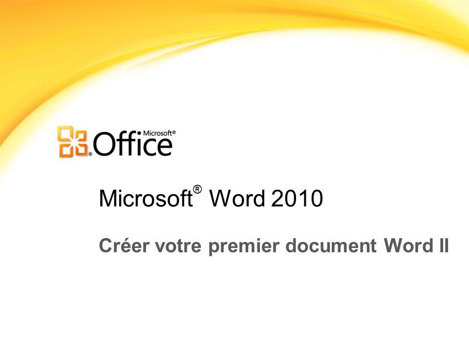 Microsoft ® Word 2010 Créer votre premier document Word II