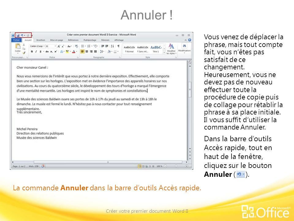 Annuler ! Créer votre premier document Word II La commande Annuler dans la barre doutils Accès rapide. Vous venez de déplacer la phrase, mais tout com