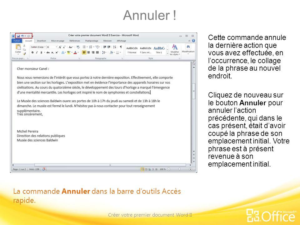 Annuler ! Créer votre premier document Word II La commande Annuler dans la barre doutils Accès rapide. Cette commande annule la dernière action que vo