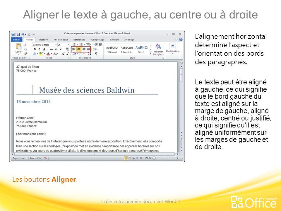Aligner le texte à gauche, au centre ou à droite Créer votre premier document Word II Les boutons Aligner. Lalignement horizontal détermine laspect et