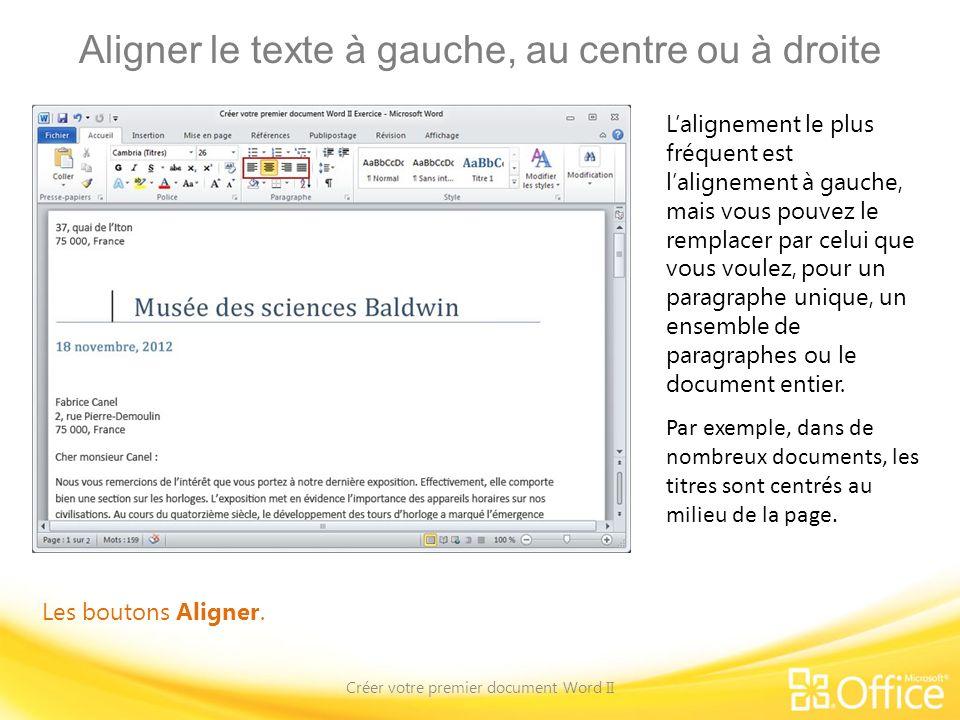 Aligner le texte à gauche, au centre ou à droite Créer votre premier document Word II Les boutons Aligner. Lalignement le plus fréquent est lalignemen