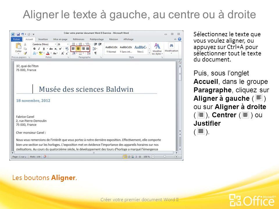 Aligner le texte à gauche, au centre ou à droite Créer votre premier document Word II Les boutons Aligner. Sélectionnez le texte que vous voulez align