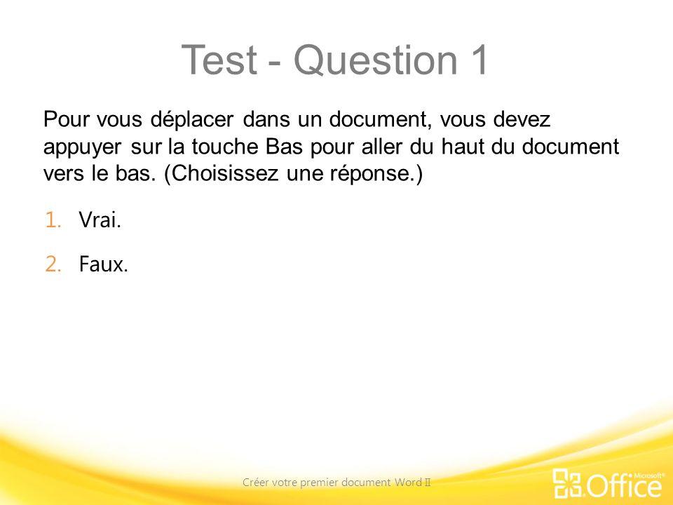 Test - Question 1 Pour vous déplacer dans un document, vous devez appuyer sur la touche Bas pour aller du haut du document vers le bas. (Choisissez un