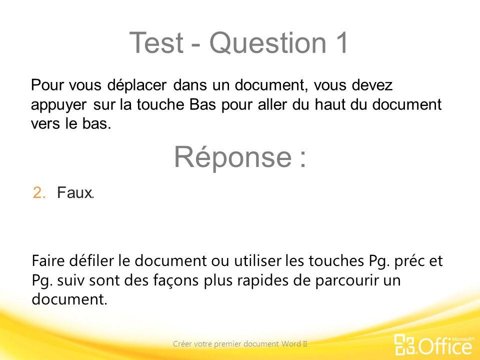 Test - Question 1 Créer votre premier document Word II Faire défiler le document ou utiliser les touches Pg. préc et Pg. suiv sont des façons plus rap