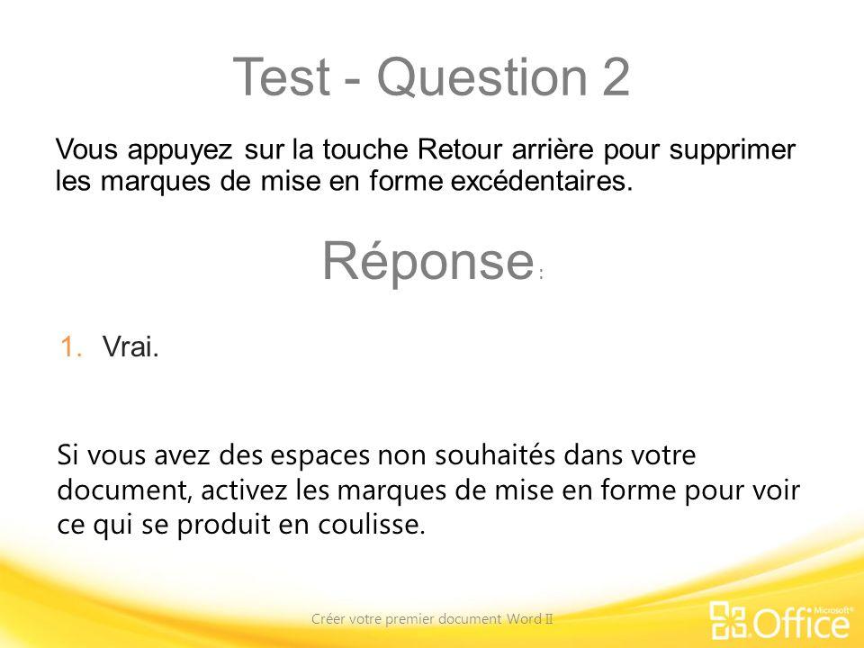 Test - Question 2 Créer votre premier document Word II Si vous avez des espaces non souhaités dans votre document, activez les marques de mise en form
