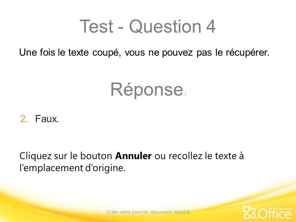 Test - Question 4 Créer votre premier document Word II Cliquez sur le bouton Annuler ou recollez le texte à lemplacement dorigine. Une fois le texte c