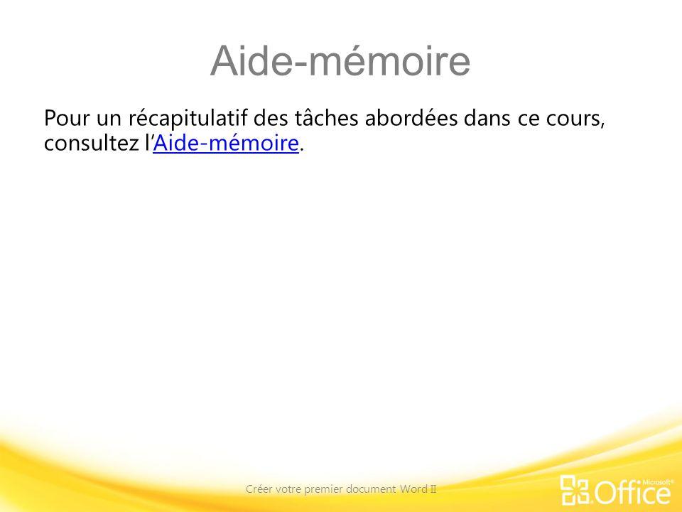 Aide-mémoire Pour un récapitulatif des tâches abordées dans ce cours, consultez lAide-mémoire.Aide-mémoire Créer votre premier document Word II