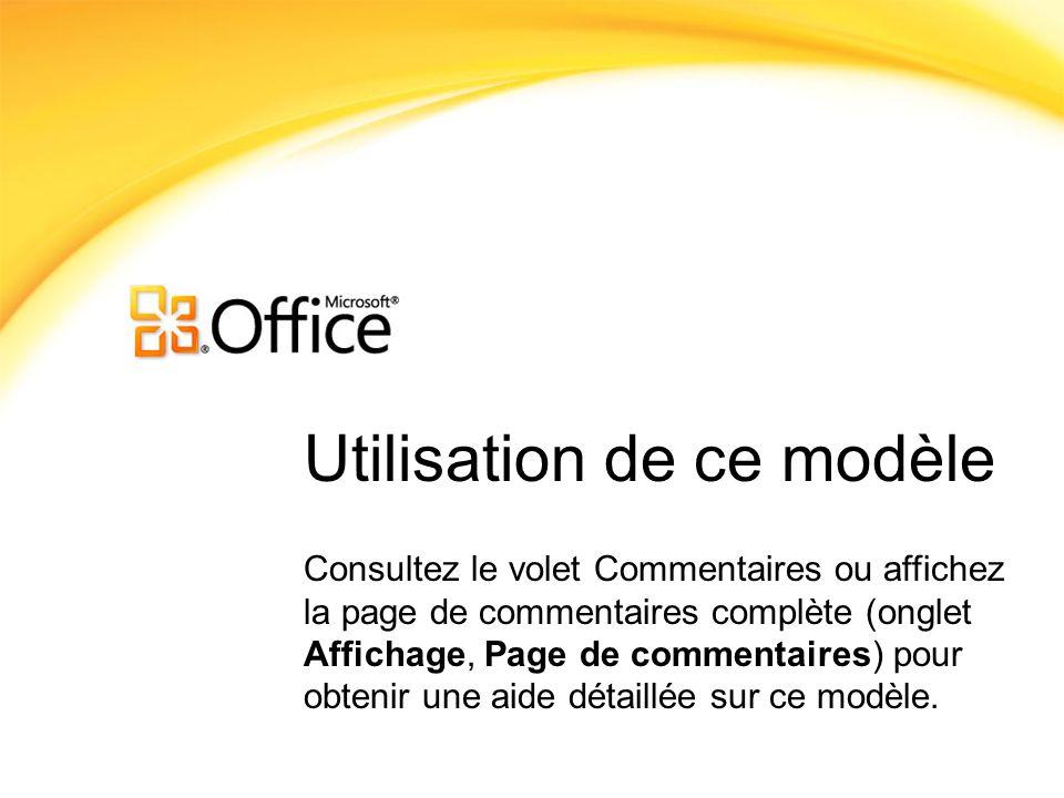 Utilisation de ce modèle Consultez le volet Commentaires ou affichez la page de commentaires complète (onglet Affichage, Page de commentaires) pour ob