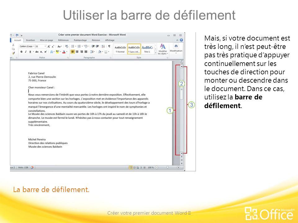 Utiliser la barre de défilement Créer votre premier document Word II La barre de défilement. Mais, si votre document est très long, il nest peut-être
