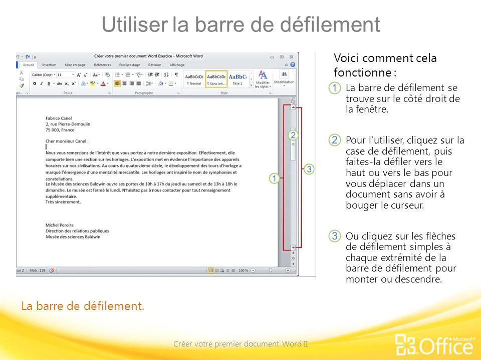 Utiliser la barre de défilement Créer votre premier document Word II Voici comment cela fonctionne : La barre de défilement se trouve sur le côté droi