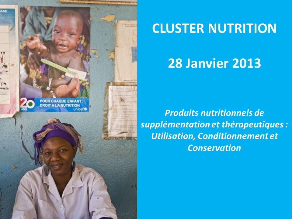 CLUSTER NUTRITION 28 Janvier 2013 Produits nutritionnels de supplémentation et thérapeutiques : Utilisation, Conditionnement et Conservation
