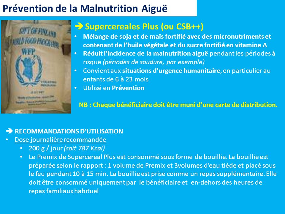 Prévention de la Malnutrition Aiguë Supercereales Plus (ou CSB++) Mélange de soja et de maïs fortifié avec des micronutriments et contenant de lhuile