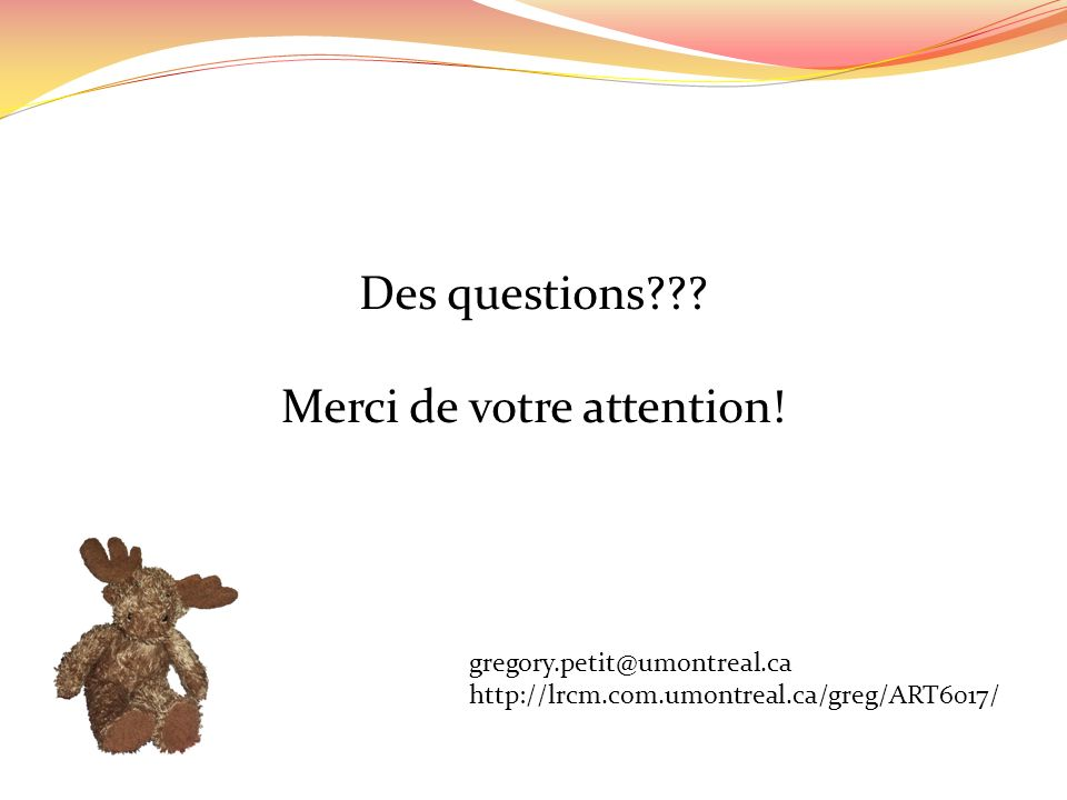 Des questions . Merci de votre attention.