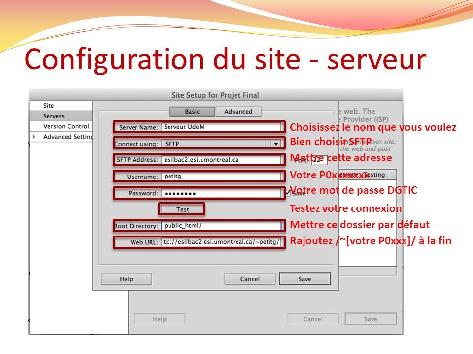 Choisissez le nom que vous voulez Bien choisir SFTP Mettre cette adresse Votre P0xxxxxxx Votre mot de passe DGTIC Testez votre connexion Mettre ce dossier par défaut Rajoutez /~[votre P0xxx]/ à la fin