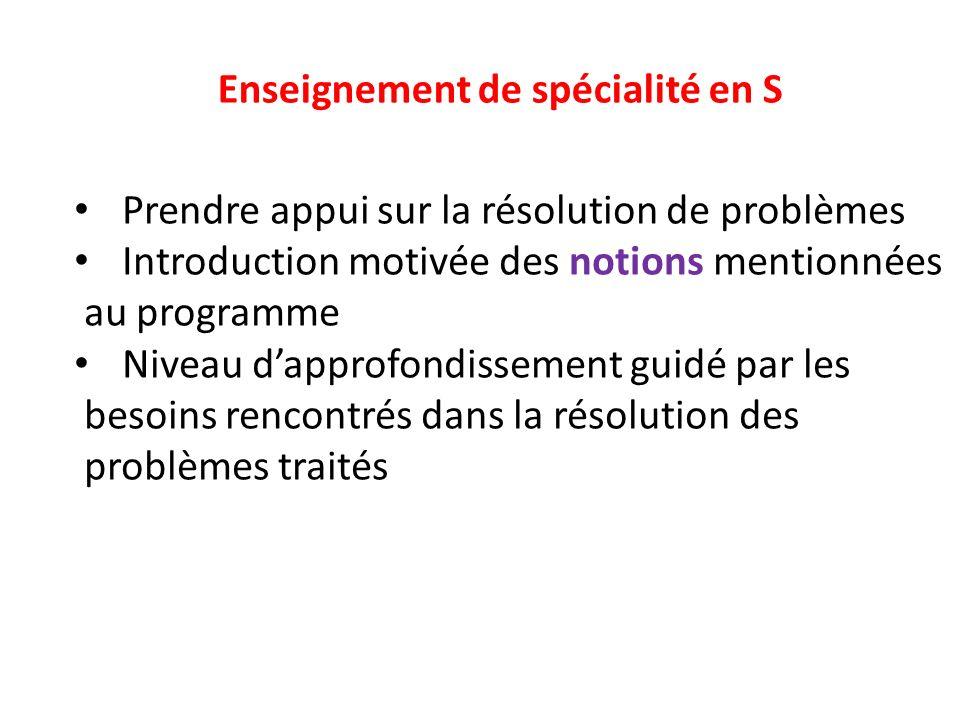 Enseignement de spécialité en S Prendre appui sur la résolution de problèmes Introduction motivée des notions mentionnées au programme Niveau dapprofo