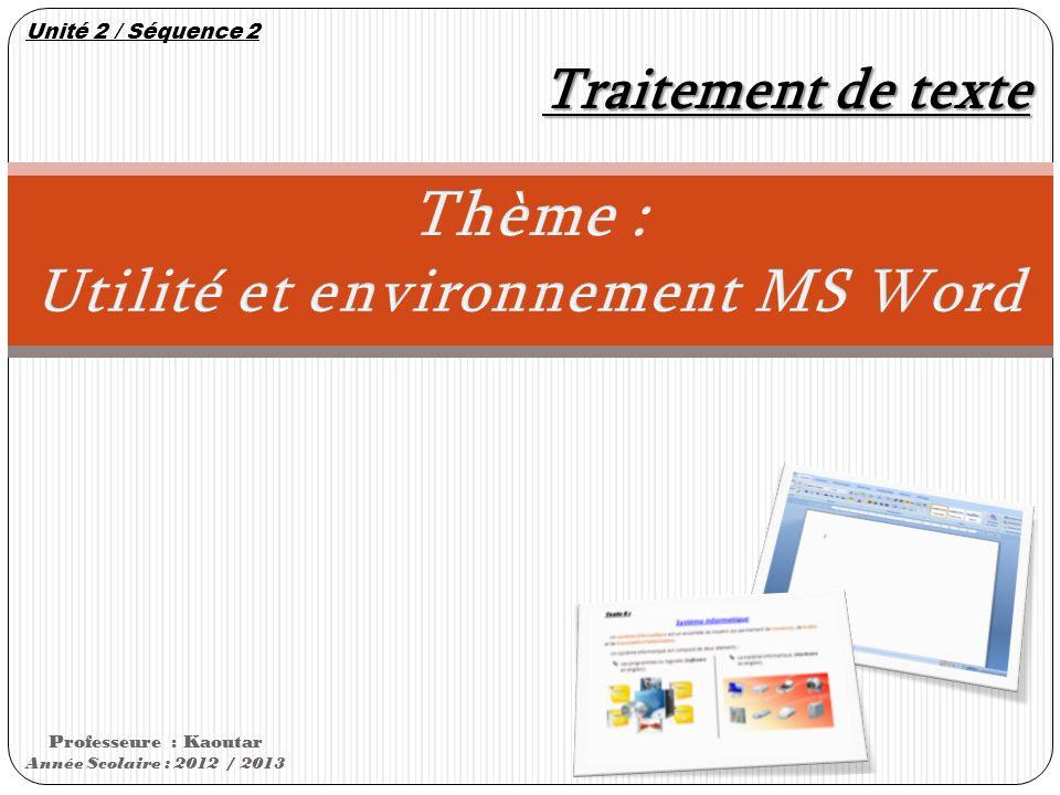 Professeure : Kaoutar Année Scolaire : 2012 / 2013 Traitement de texte Unité 2 / Séquence 2