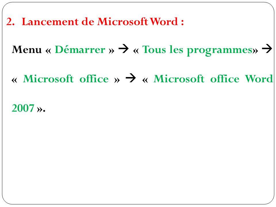 2.Lancement de Microsoft Word : Menu « Démarrer » « Tous les programmes» « Microsoft office » « Microsoft office Word 2007 ».
