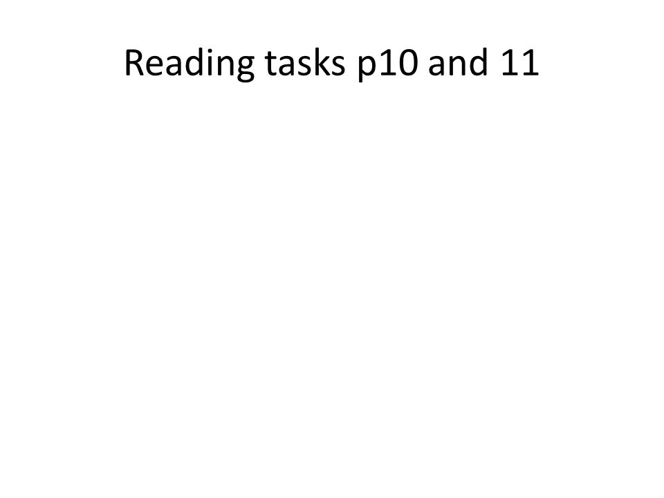 Reading tasks p10 and 11