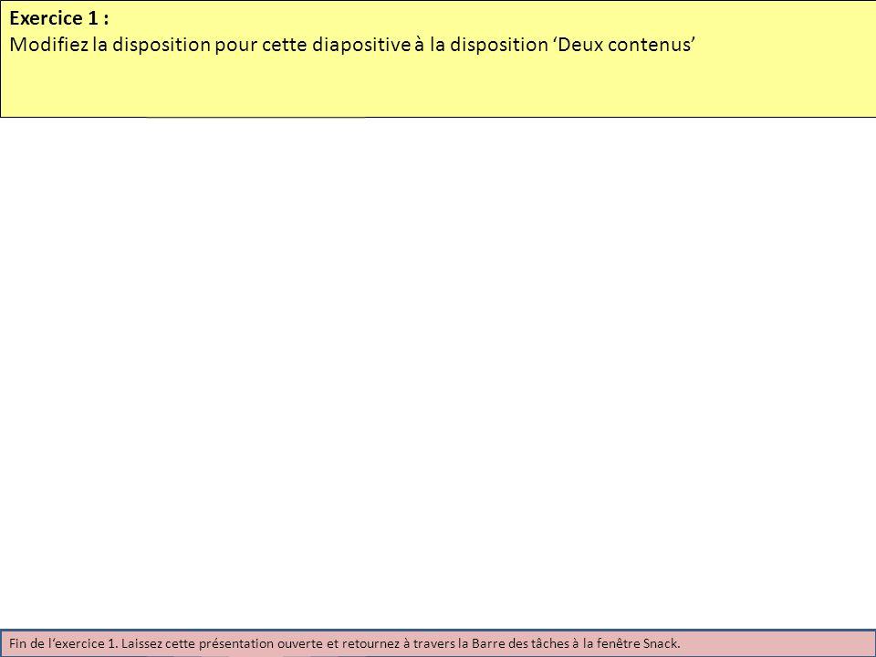Exercice 1 : Modifiez la disposition pour cette diapositive à la disposition Deux contenus Fin de lexercice 1.