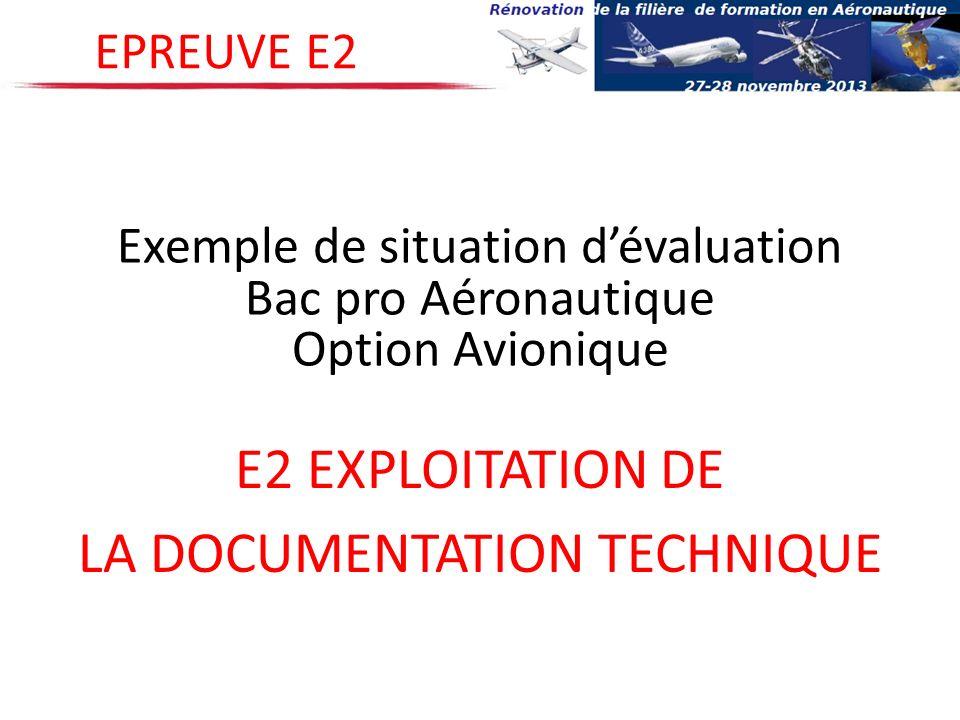 E2 EXPLOITATION DE LA DOCUMENTATION TECHNIQUE EPREUVE E2 Exemple de situation dévaluation Bac pro Aéronautique Option Avionique