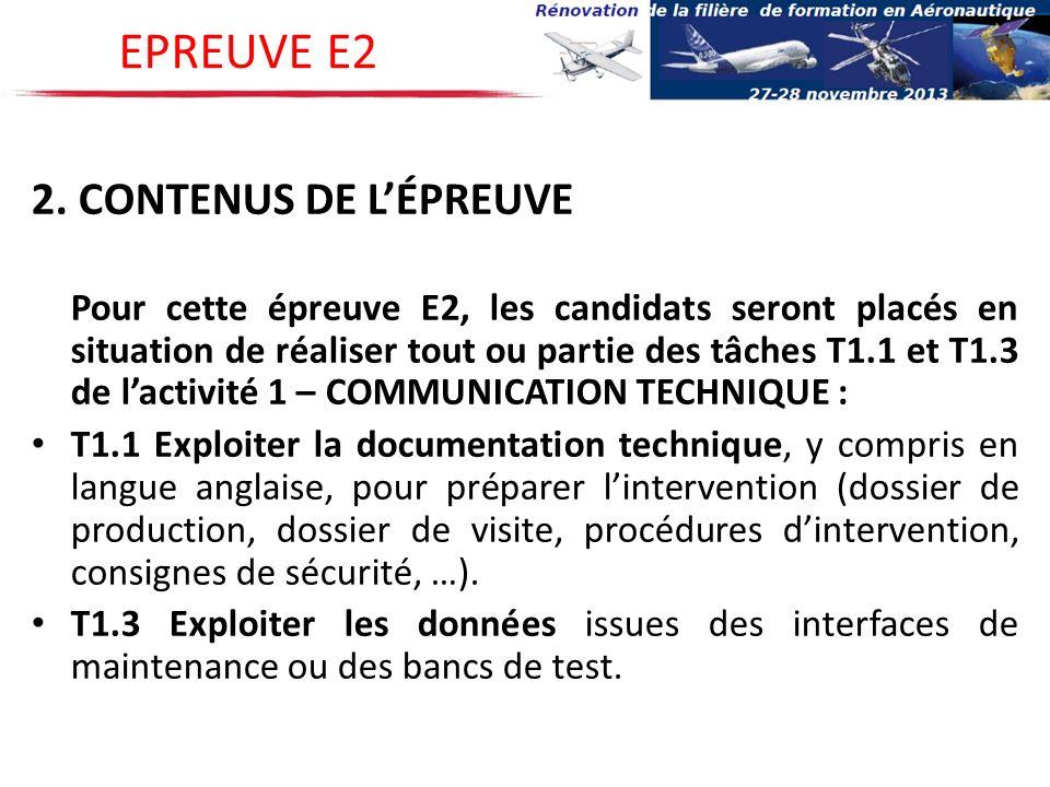 2. CONTENUS DE LÉPREUVE Pour cette épreuve E2, les candidats seront placés en situation de réaliser tout ou partie des tâches T1.1 et T1.3 de lactivit
