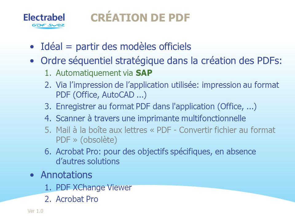 Idéal = partir des modèles officiels Ordre séquentiel stratégique dans la création des PDFs: 1.Automatiquement via SAP 2.Via limpression de lapplicati