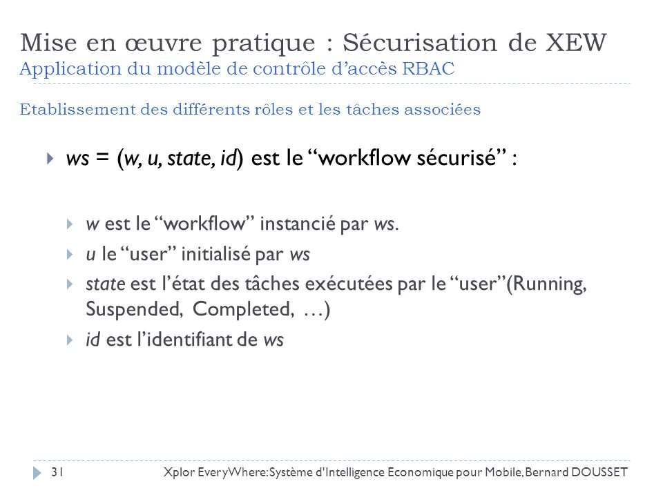 ws = (w, u, state, id) est le workflow sécurisé : w est le workflow instancié par ws. u le user initialisé par ws state est létat des tâches exécutées