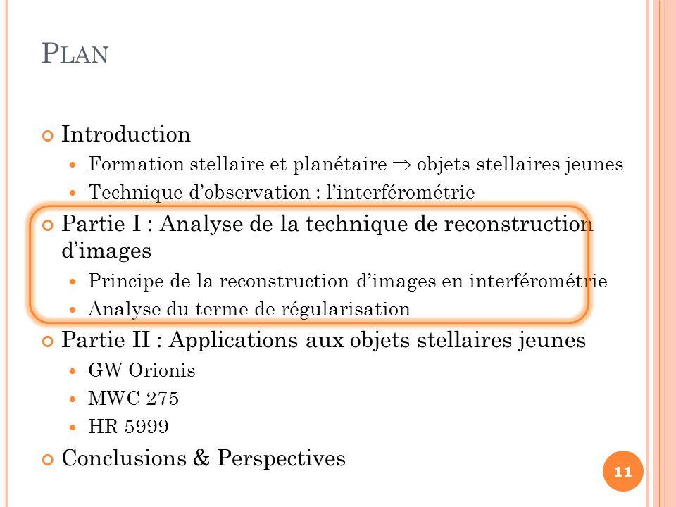 Introduction Formation stellaire et planétaire objets stellaires jeunes Technique dobservation : linterférométrie Partie I : Analyse de la technique d