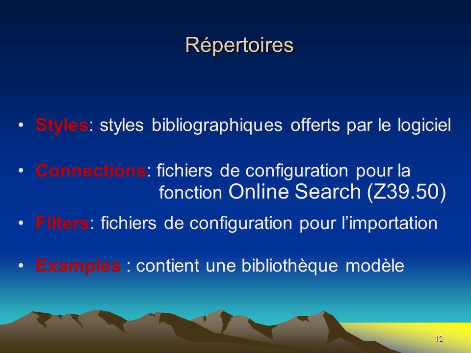 13 Répertoires Répertoires Styles: styles bibliographiques offerts par le logiciel Connections: fichiers de configuration pour la fonction Online Sear