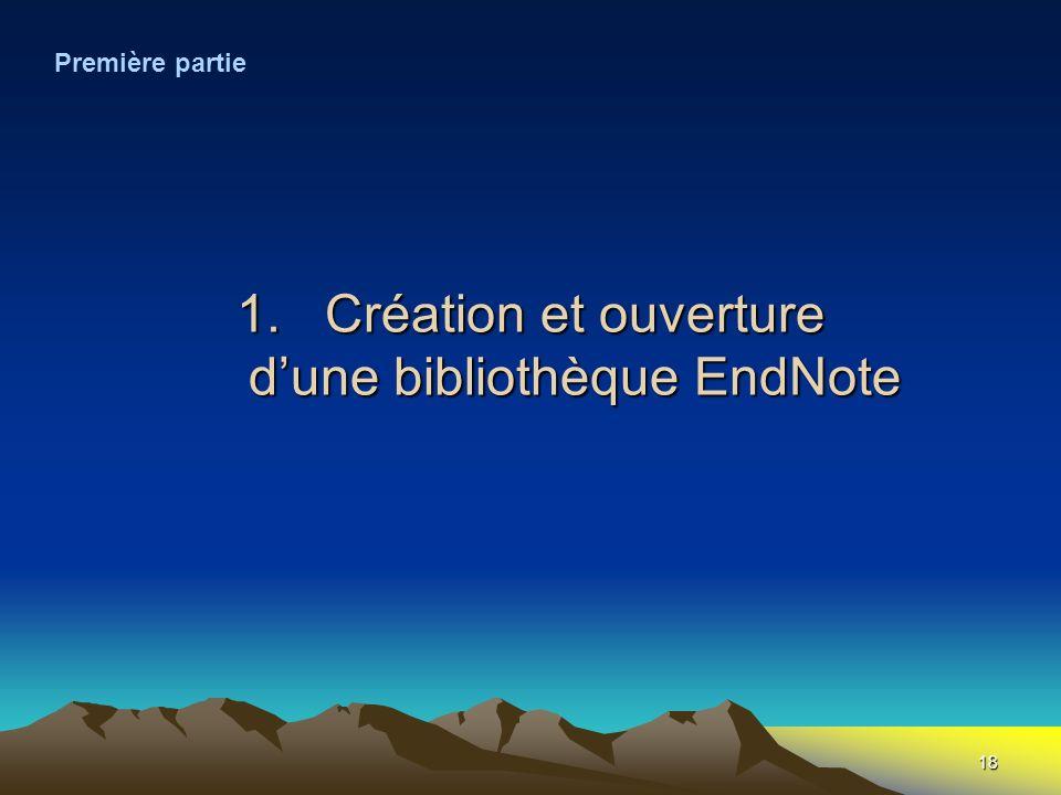18 1.Création et ouverture dune bibliothèque EndNote Première partie