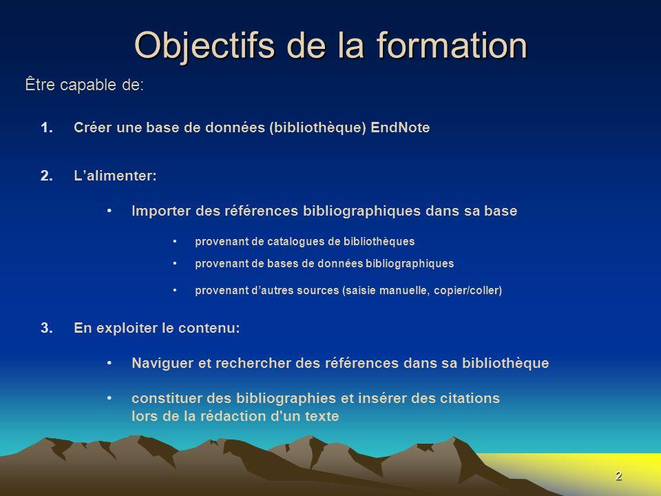 2 Objectifs de la formation 1.Créer une base de données (bibliothèque) EndNote 2.Lalimenter: Importer des références bibliographiques dans sa base pro