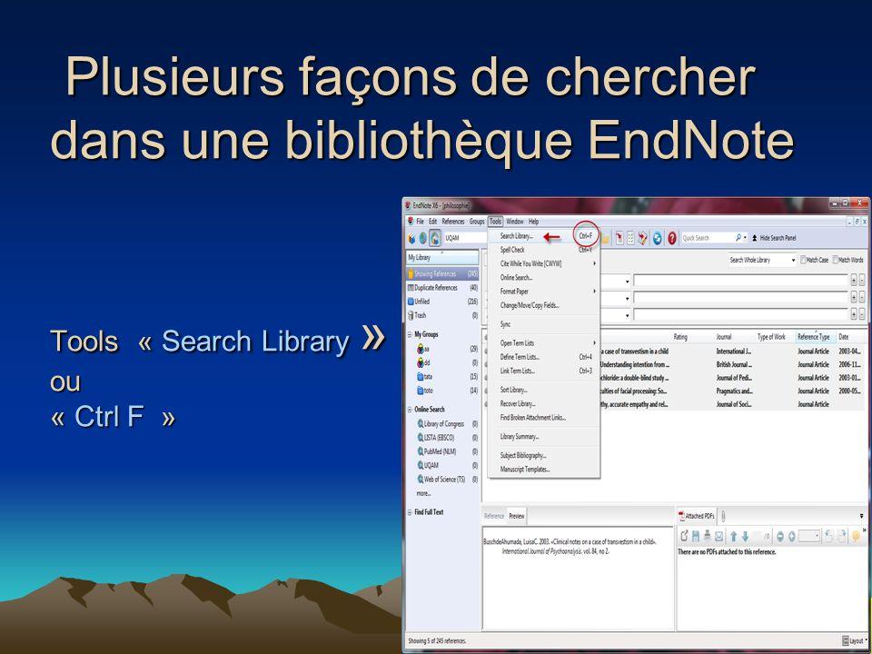 Plusieurs façons de chercher dans une bibliothèque EndNote Tools « Search Library » ou « Ctrl F » Plusieurs façons de chercher dans une bibliothèque E
