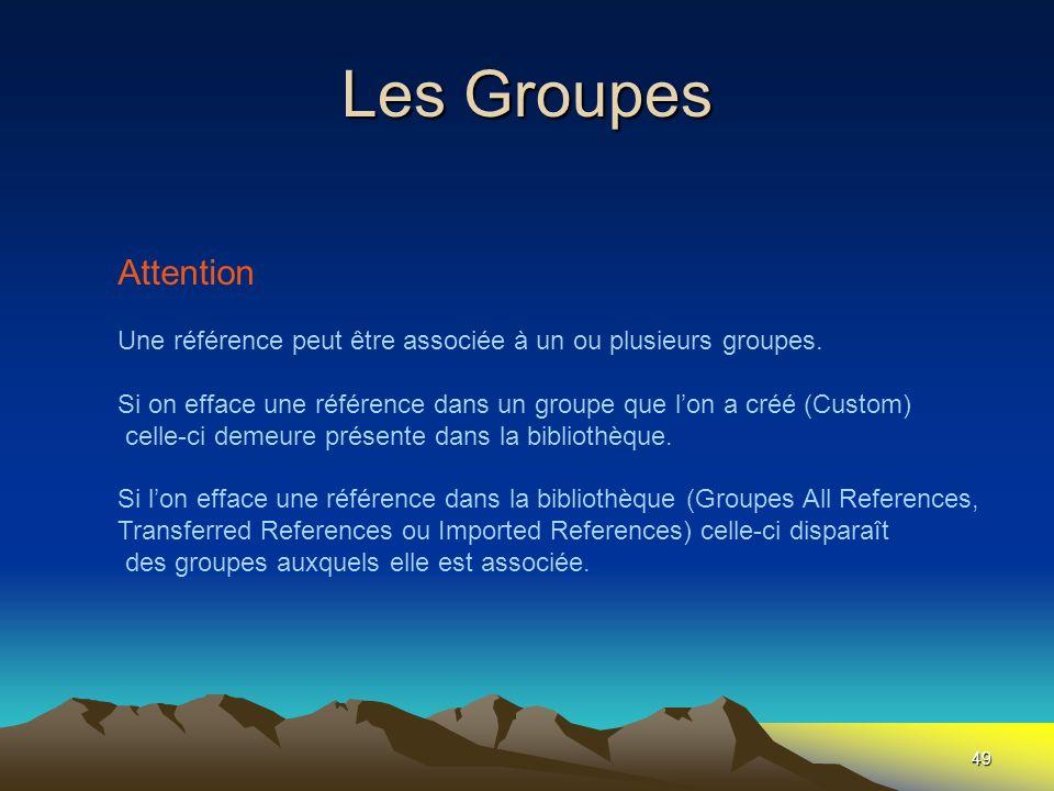 Les Groupes 49 Attention Une référence peut être associée à un ou plusieurs groupes. Si on efface une référence dans un groupe que lon a créé (Custom)