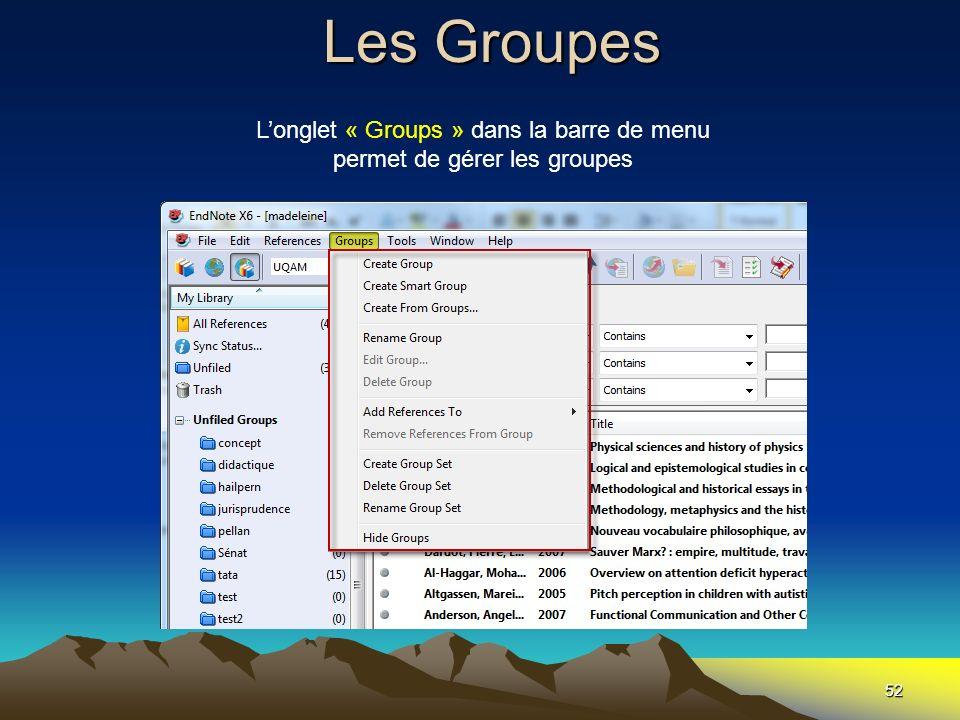 Les Groupes 52 Longlet « Groups » dans la barre de menu permet de gérer les groupes