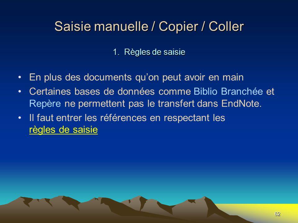 62 Saisie manuelle / Copier / Coller 1. Règles de saisie En plus des documents quon peut avoir en main Certaines bases de données comme Biblio Branché