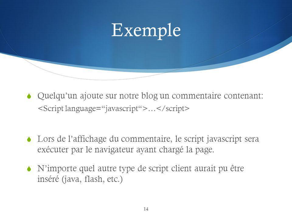 Exemple Quelquun ajoute sur notre blog un commentaire contenant: … Lors de laffichage du commentaire, le script javascript sera exécuter par le navigateur ayant chargé la page.