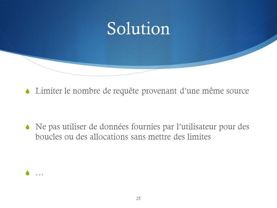 Solution Limiter le nombre de requête provenant dune même source Ne pas utiliser de données fournies par lutilisateur pour des boucles ou des allocations sans mettre des limites … 25