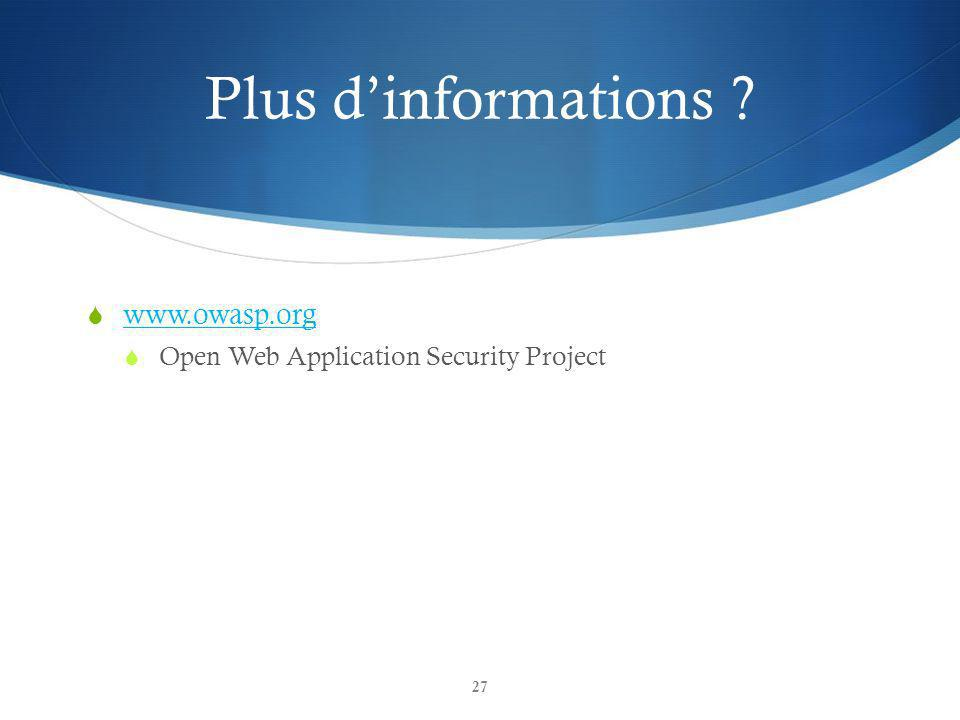 Plus dinformations www.owasp.org Open Web Application Security Project 27