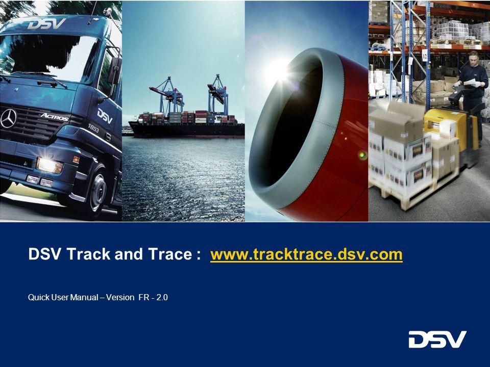 DSV Track and Trace : www.tracktrace.dsv.comwww.tracktrace.dsv.com Quick User Manual – Version FR - 2.0